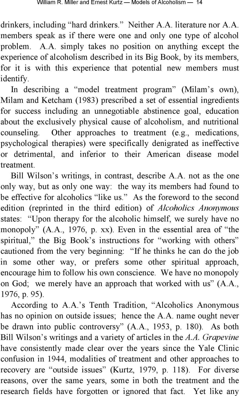 In describing a model treatment program (Milam s own), Milam and Ketcham (1983) prescribed a set of essential ingredients for success including an unnegotiable abstinence goal, education about the