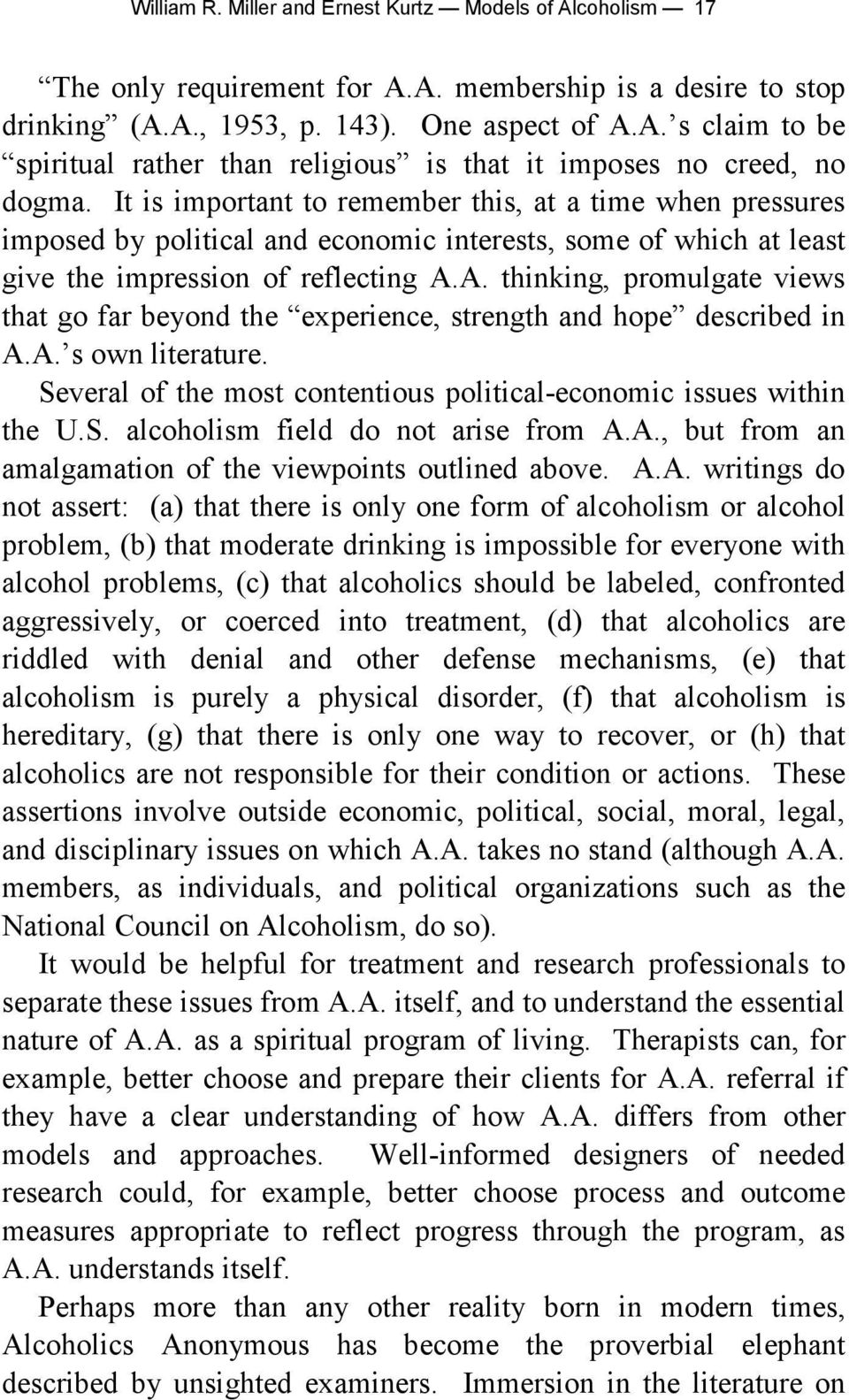 A. thinking, promulgate views that go far beyond the experience, strength and hope described in A.A. s own literature. Several of the most contentious political-economic issues within the U.S. alcoholism field do not arise from A.