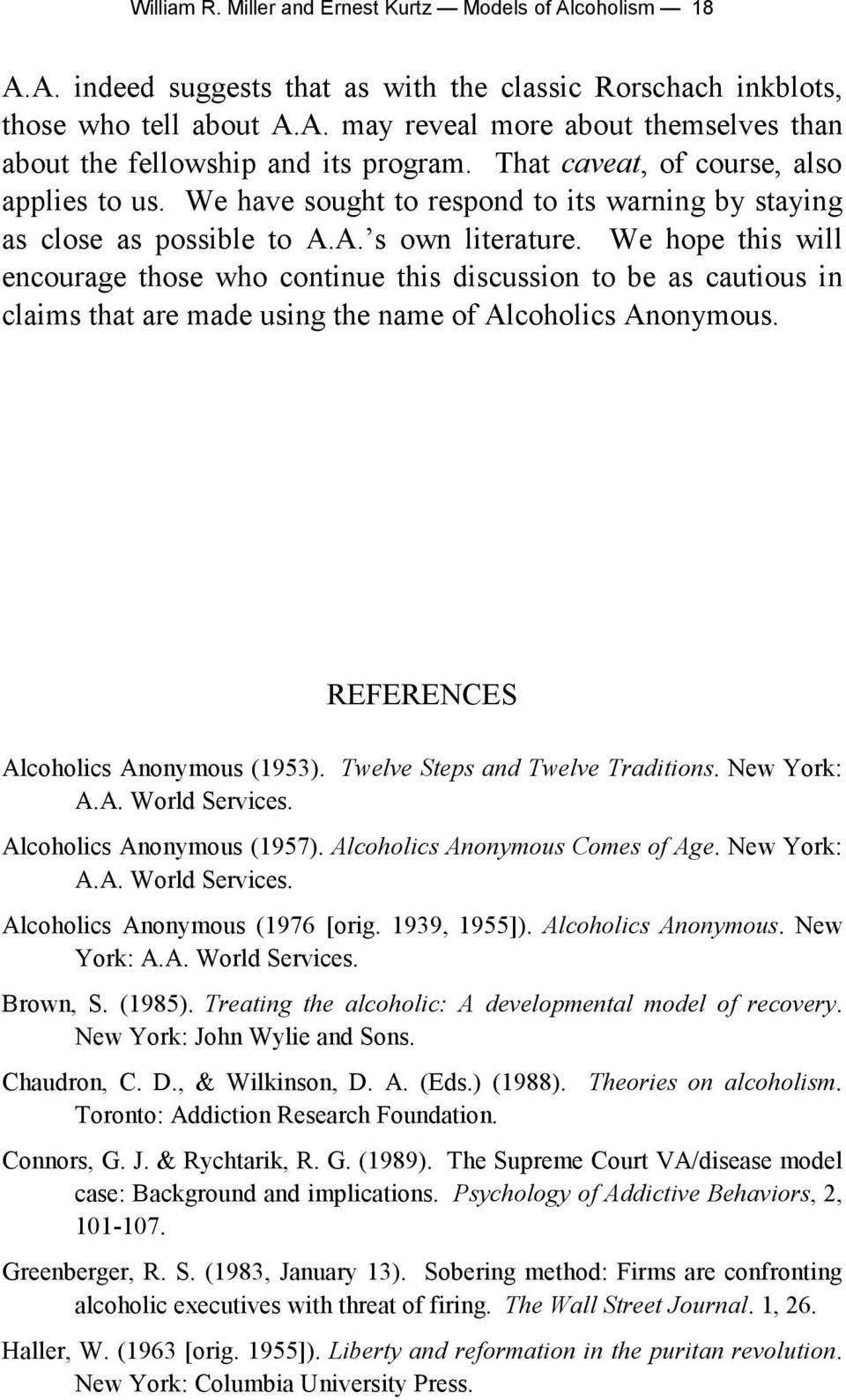 We hope this will encourage those who continue this discussion to be as cautious in claims that are made using the name of Alcoholics Anonymous. REFERENCES Alcoholics Anonymous (1953).