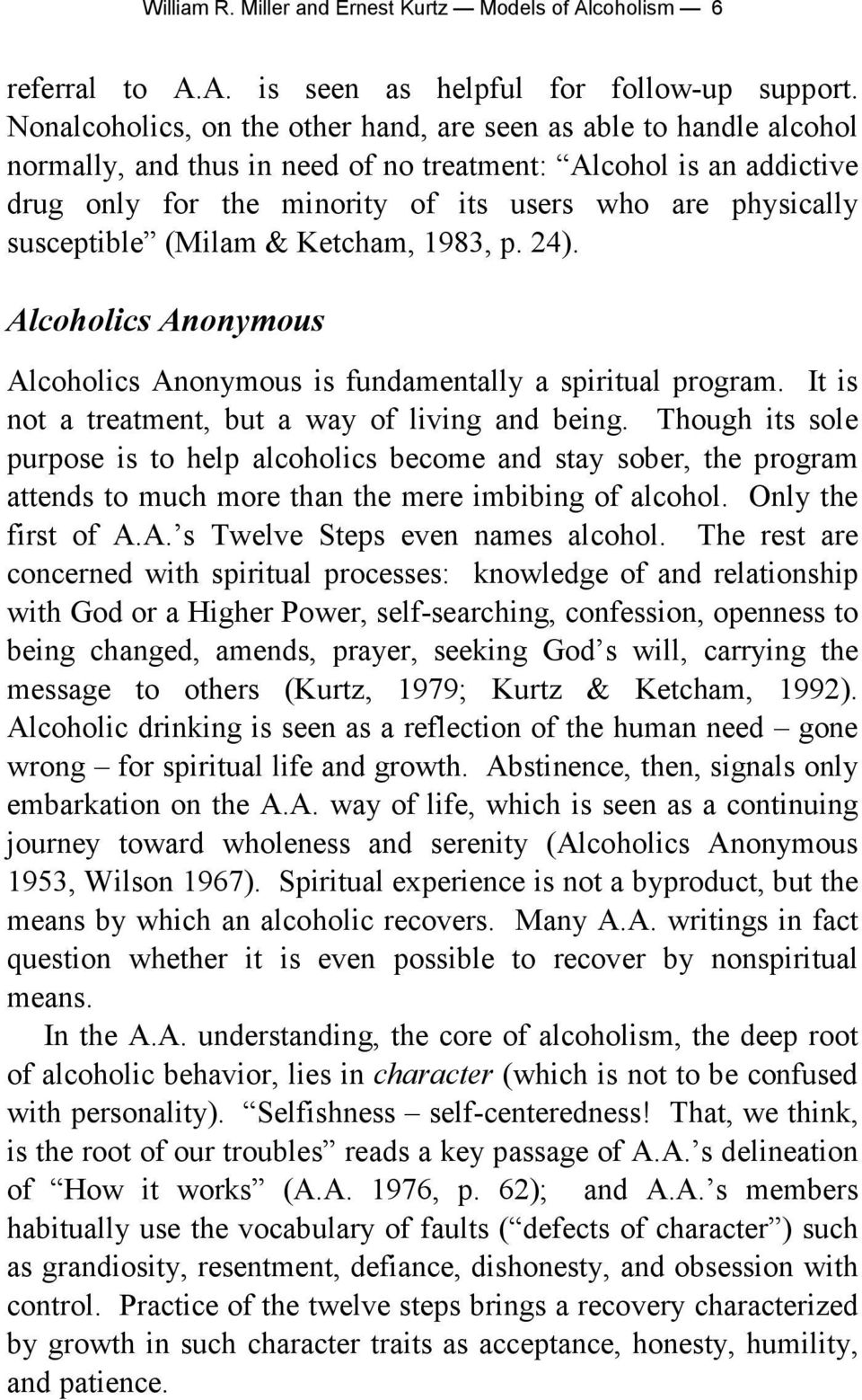 susceptible (Milam & Ketcham, 1983, p. 24). Alcoholics Anonymous Alcoholics Anonymous is fundamentally a spiritual program. It is not a treatment, but a way of living and being.