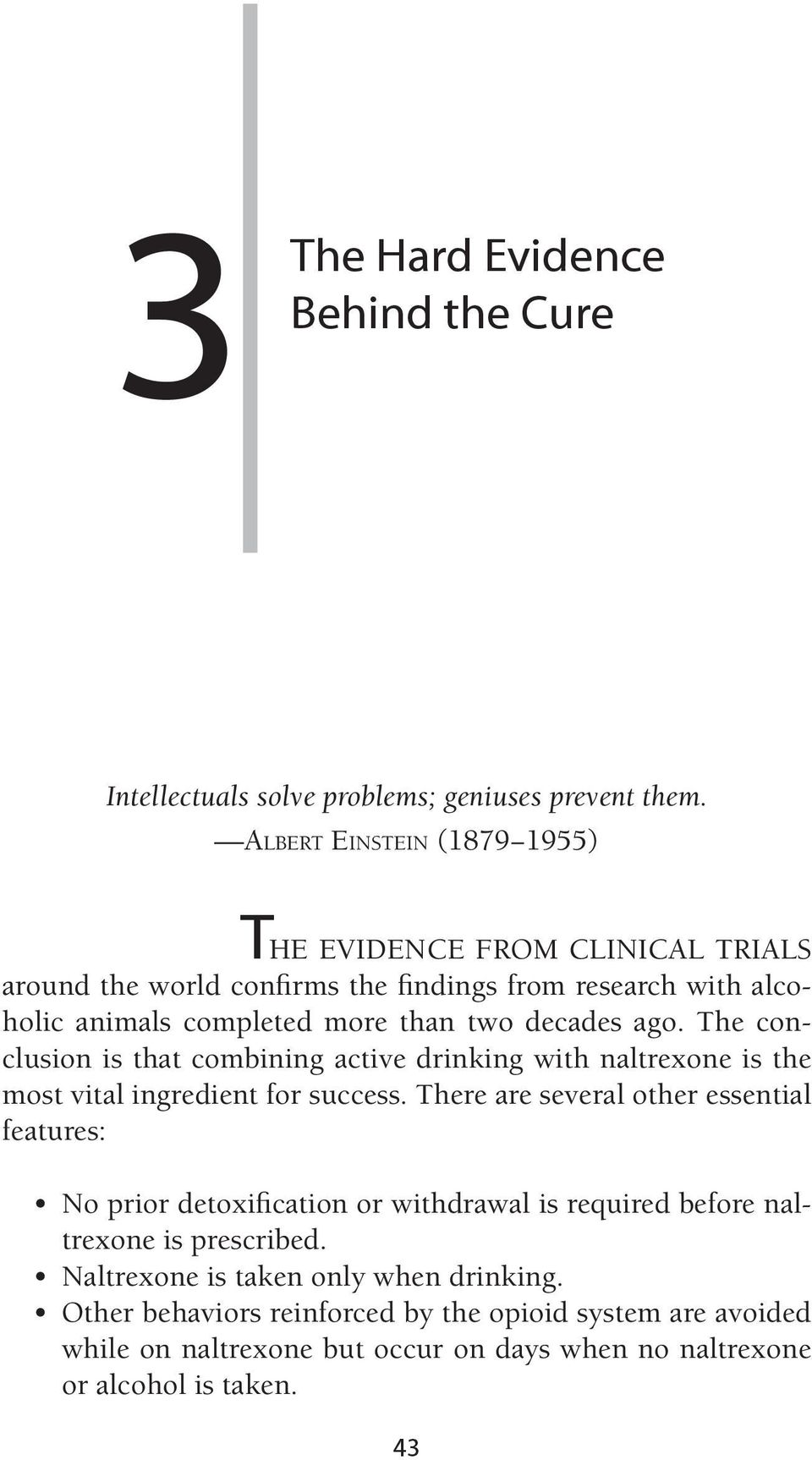 ago. The conclusion is that combining active drinking with naltrexone is the most vital ingredient for success.
