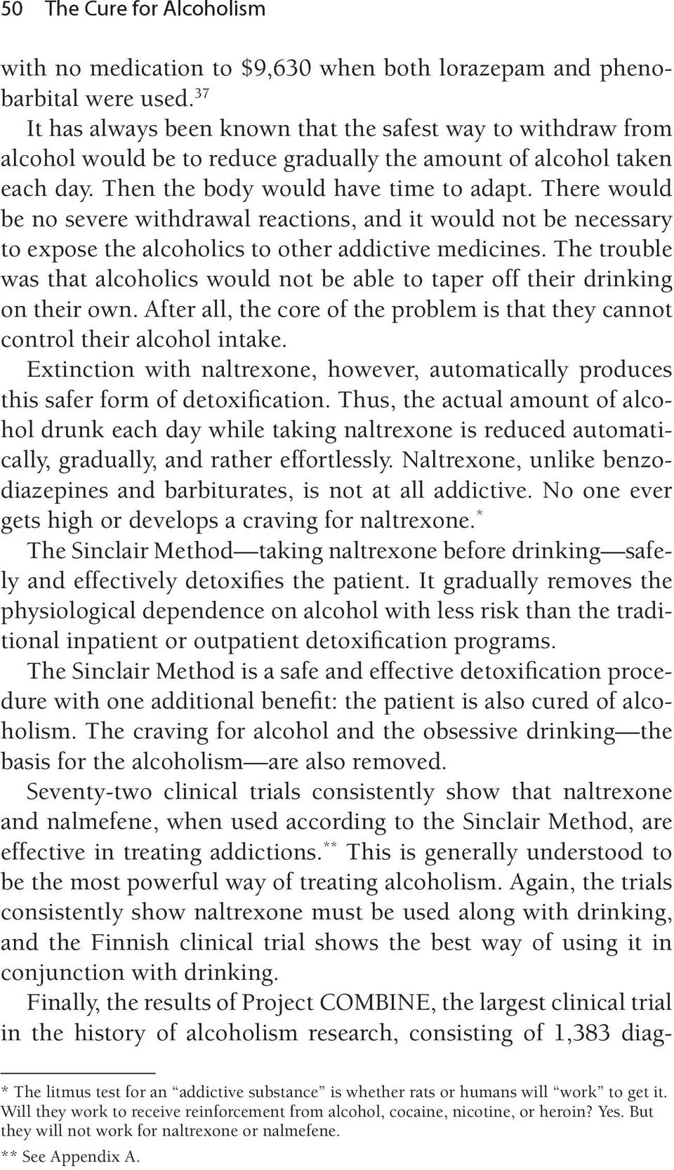 There would be no severe withdrawal reactions, and it would not be necessary to expose the alcoholics to other addictive medicines.