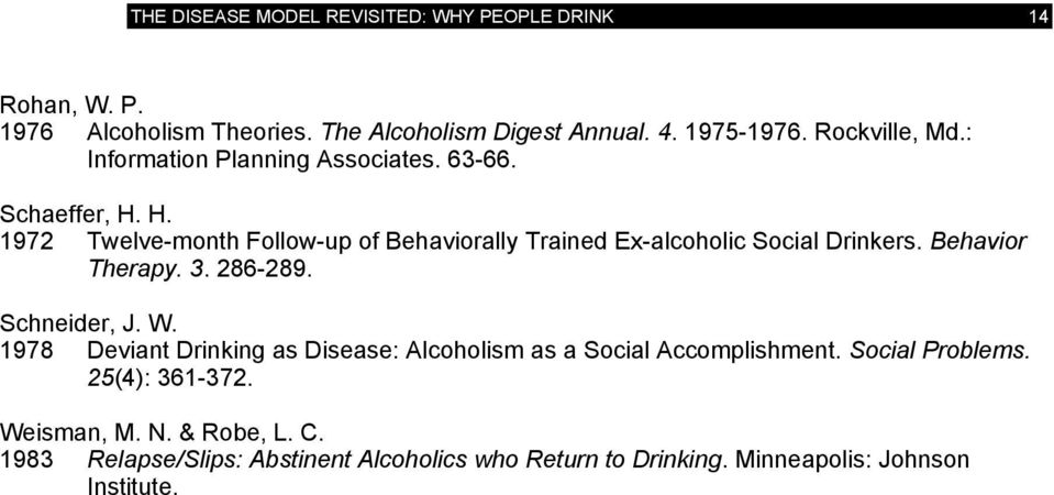 H. 1972 Twelve-month Follow-up of Behaviorally Trained Ex-alcoholic Social Drinkers. Behavior Therapy. 3. 286-289. Schneider, J. W.