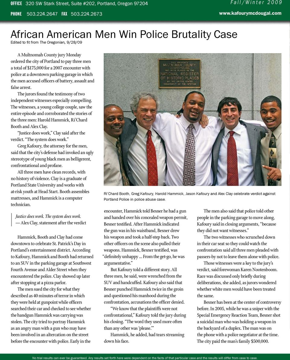 2673 African American Men Win Police Brutality Case Edited to fit from The Oregonian, 9/28/09 A Multnomah County jury Monday ordered the city of Portland to pay three men a total of $175,000 for a