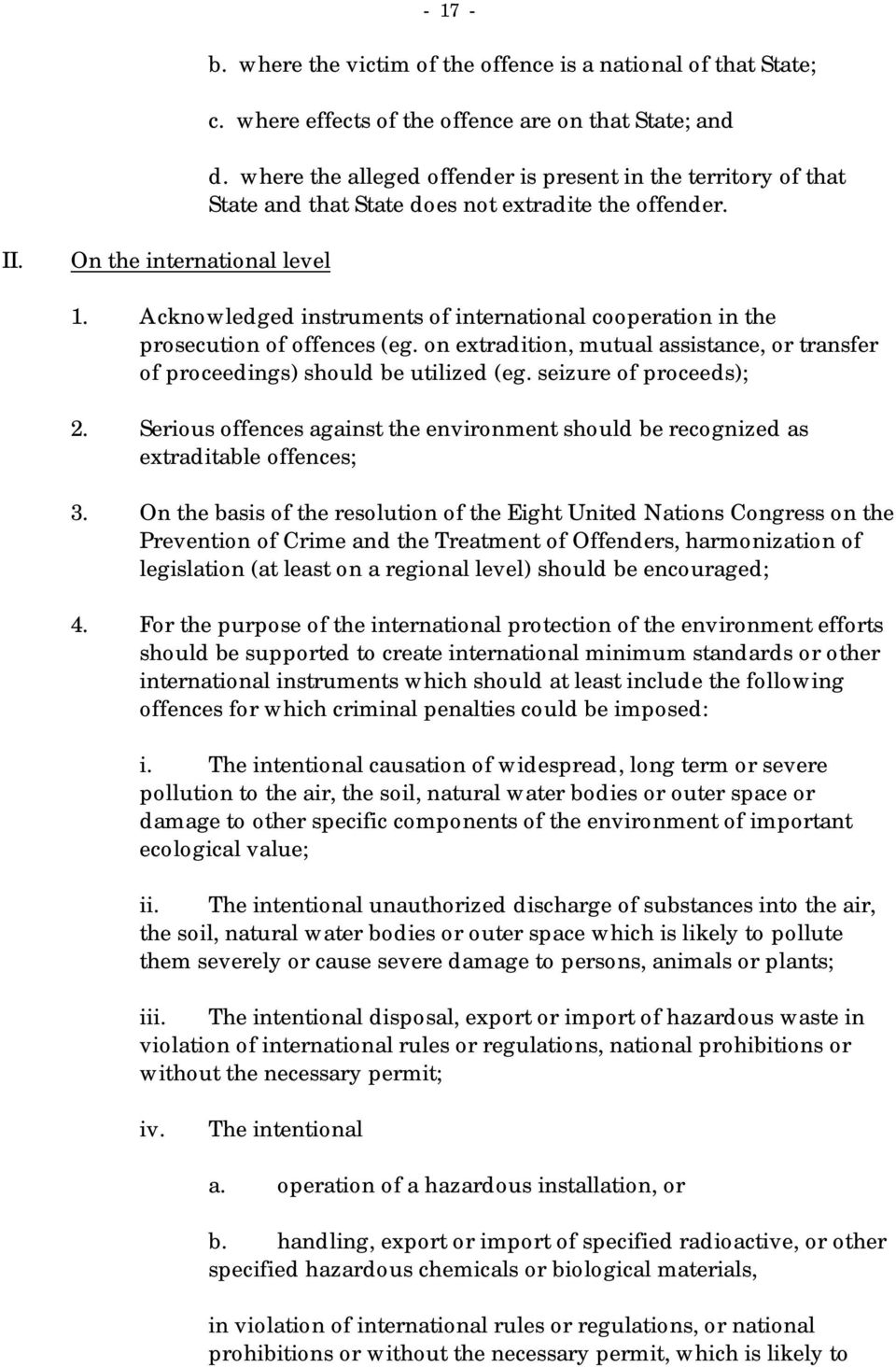 Acknowledged instruments of international cooperation in the prosecution of offences (eg. on extradition, mutual assistance, or transfer of proceedings) should be utilized (eg.