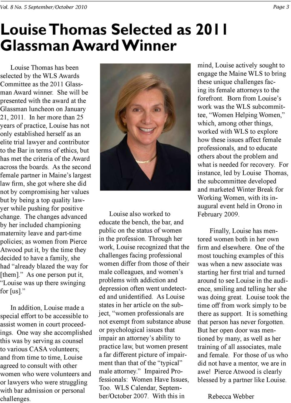 In her more than 25 years of practice, Louise has not only established herself as an elite trial lawyer and contributor to the Bar in terms of ethics, but has met the criteria of the Award across the