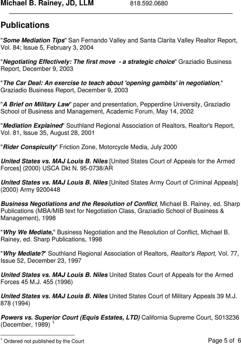 "negotiation,"" Graziadio Business Report, December 9, 2003 ""A Brief on Military Law"" paper and presentation, Pepperdine University, Graziadio School of Business and Management, Academic Forum, May 14,"