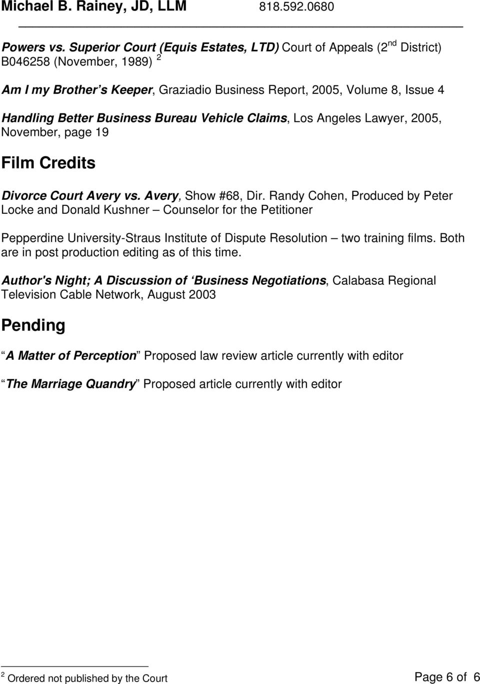 Bureau Vehicle Claims, Los Angeles Lawyer, 2005, November, page 19 Film Credits Divorce Court Avery vs. Avery, Show #68, Dir.