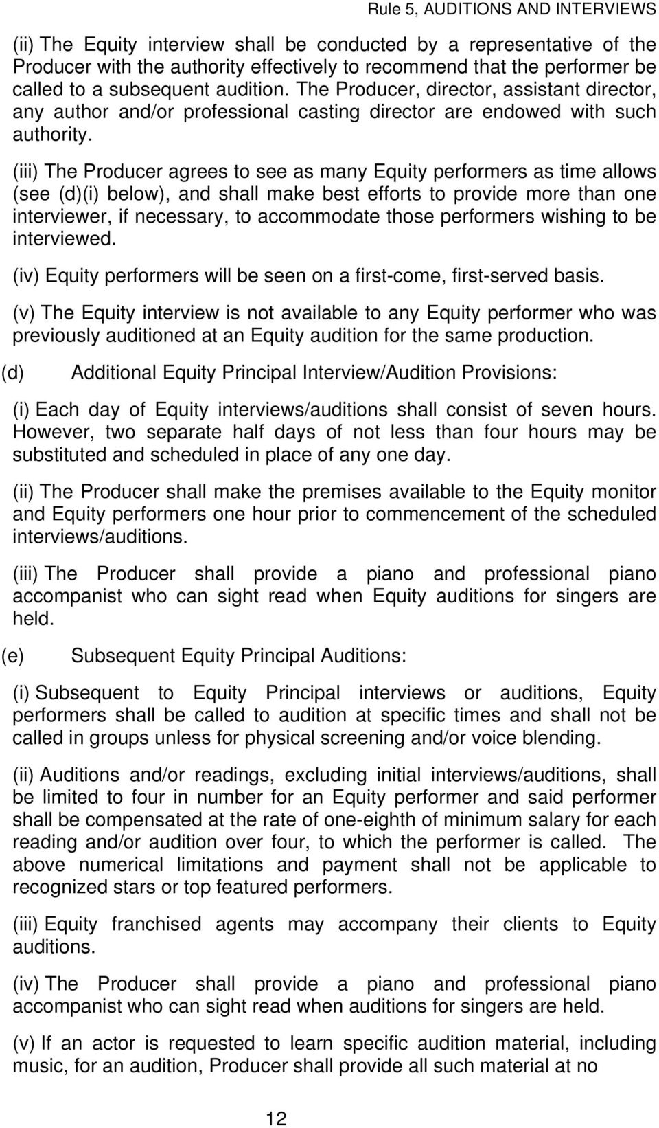 (iii) The Producer agrees to see as many Equity performers as time allows (see (d)(i) below), and shall make best efforts to provide more than one interviewer, if necessary, to accommodate those