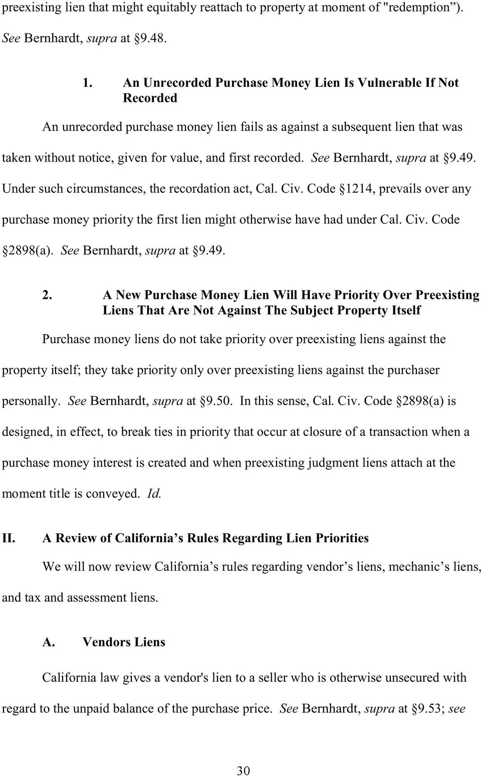 See Bernhardt, supra at 9.49. Under such circumstances, the recordation act, Cal. Civ. Code 1214, prevails over any purchase money priority the first lien might otherwise have had under Cal. Civ. Code 2898(a).