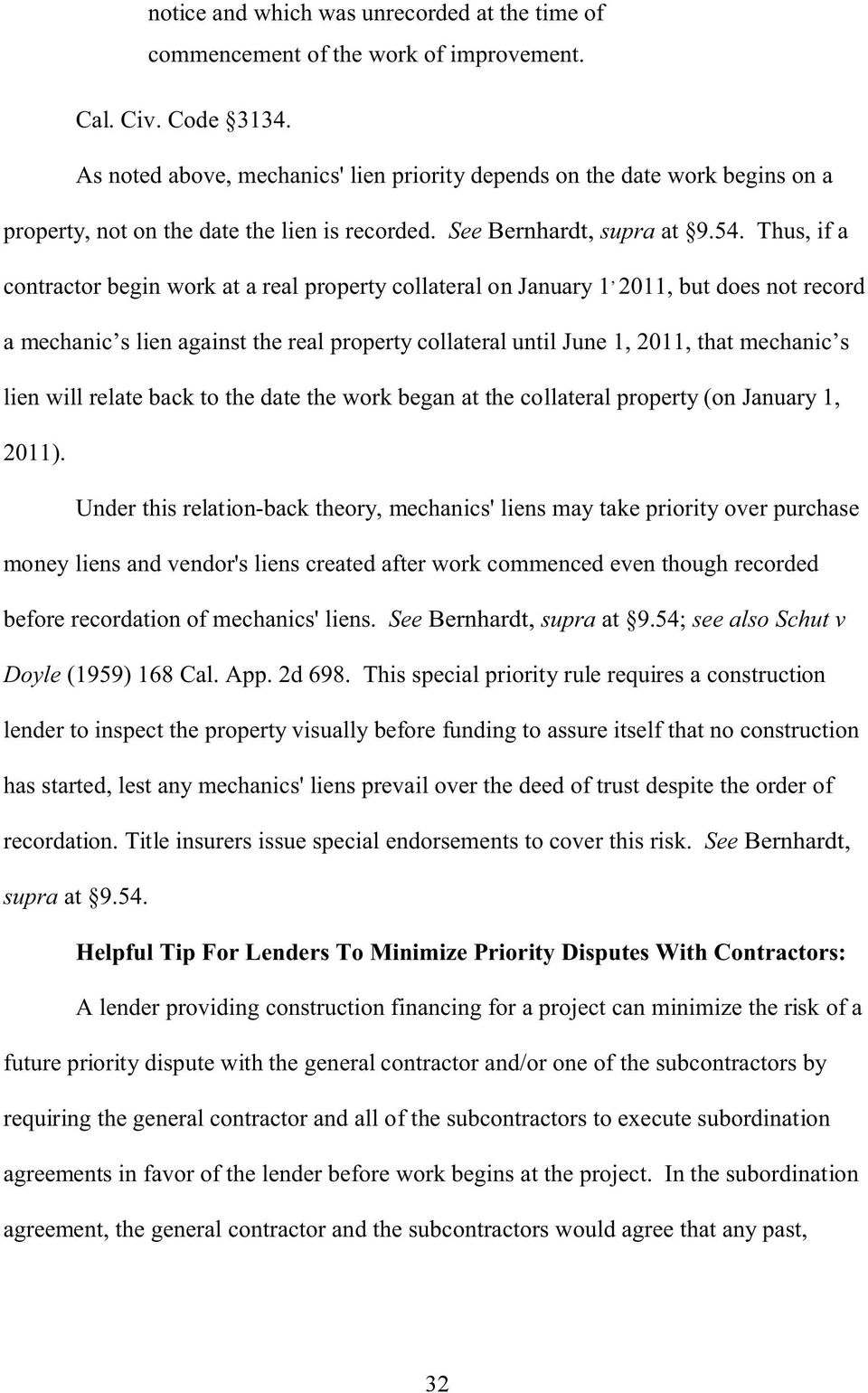 Thus, if a contractor begin work at a real property collateral on January 1, 2011, but does not record a mechanic s lien against the real property collateral until June 1, 2011, that mechanic s lien