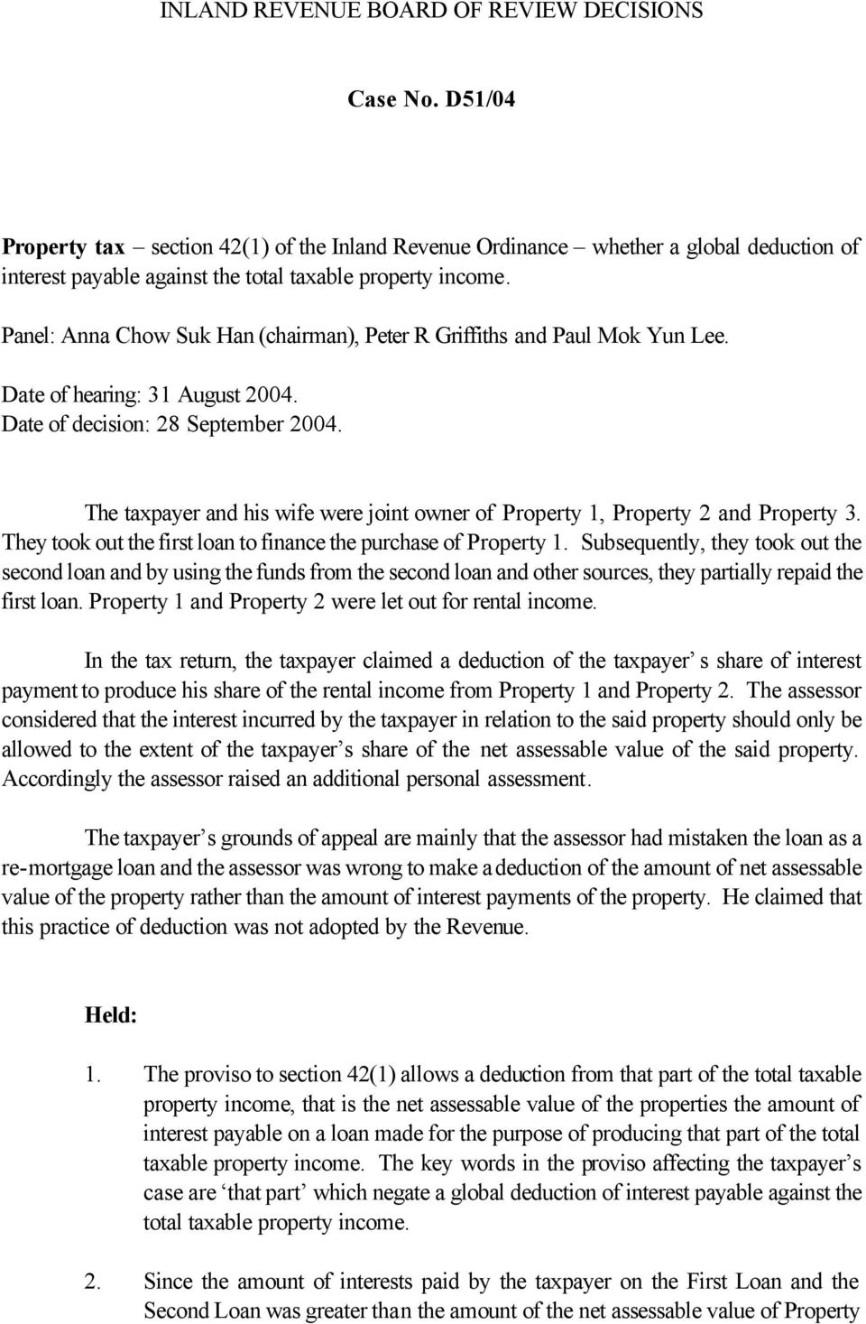 The taxpayer and his wife were joint owner of Property 1, Property 2 and Property 3. They took out the first loan to finance the purchase of Property 1.