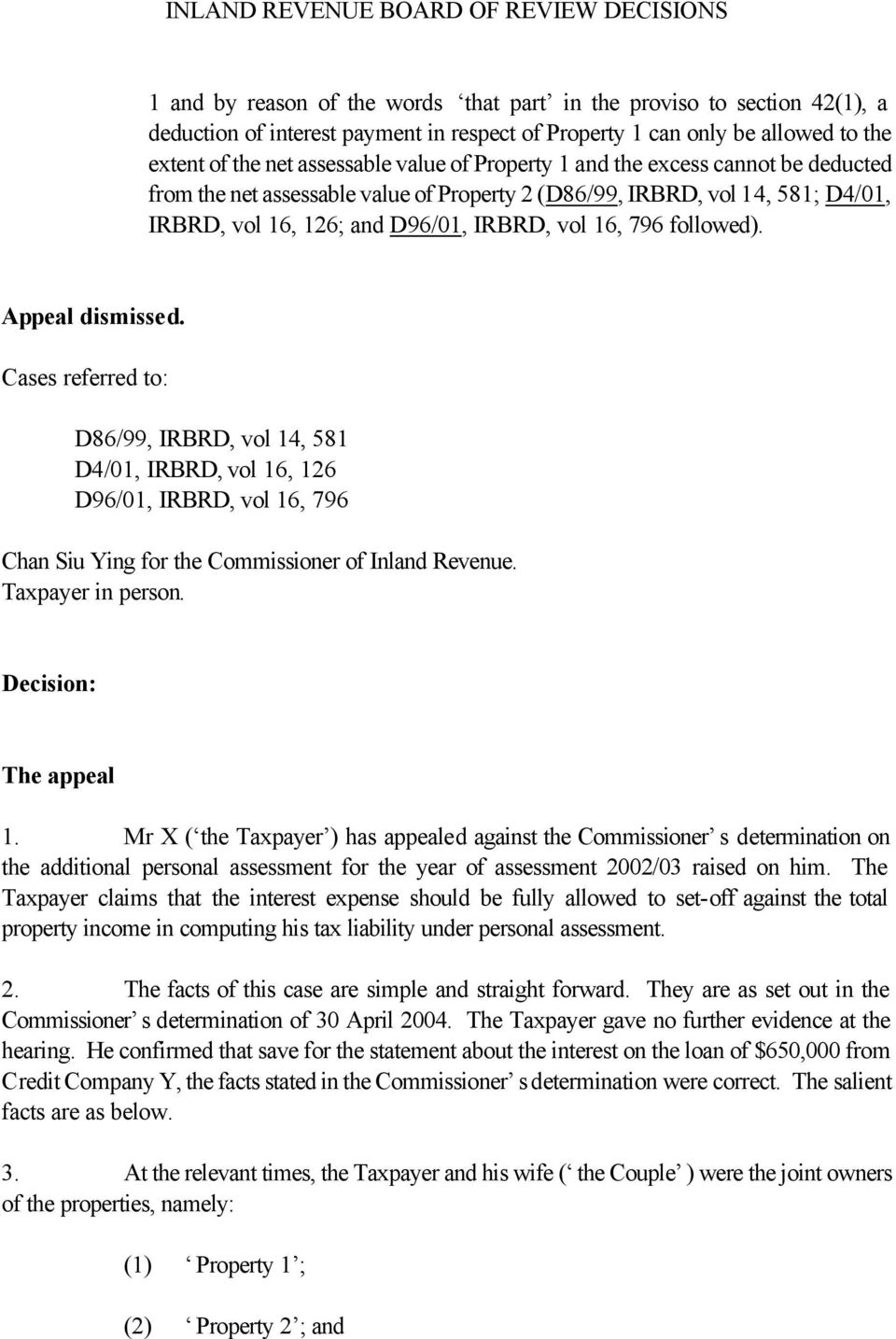 Appeal dismissed. Cases referred to: D86/99, IRBRD, vol 14, 581 D4/01, IRBRD, vol 16, 126 D96/01, IRBRD, vol 16, 796 Chan Siu Ying for the Commissioner of Inland Revenue. Taxpayer in person.