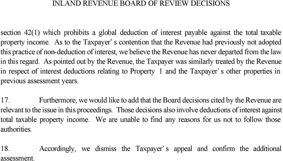 As pointed out by the Revenue, the Taxpayer was similarly treated by the Revenue in respect of interest deductions relating to Property 1 and the Taxpayer s other properties in previous assessment