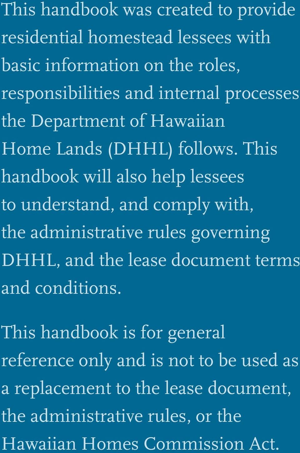 This handbook will also help lessees to understand, and comply with, the administrative rules governing DHHL, and the lease