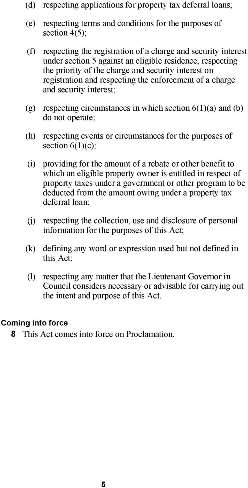 respecting circumstances in which section 6(1)(a) and (b) do not operate; (h) respecting events or circumstances for the purposes of section 6(1)(c); (i) providing for the amount of a rebate or other