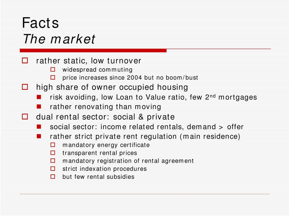 & private social sector: income related rentals, demand > offer rather strict private rent regulation (main residence) mandatory