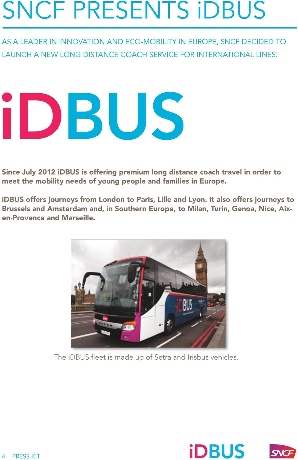 and families in Europe. idbus offers journeys from London to Paris, Lille and Lyon.