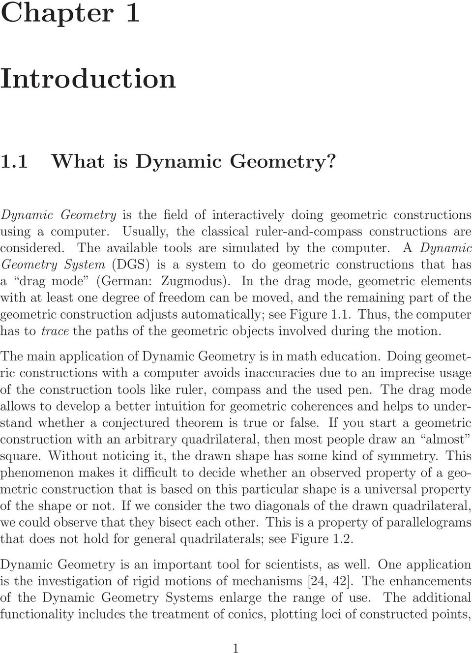 A Dynamic Geometry System (DGS) is a system to do geometric constructions that has a drag mode (German: Zugmodus).