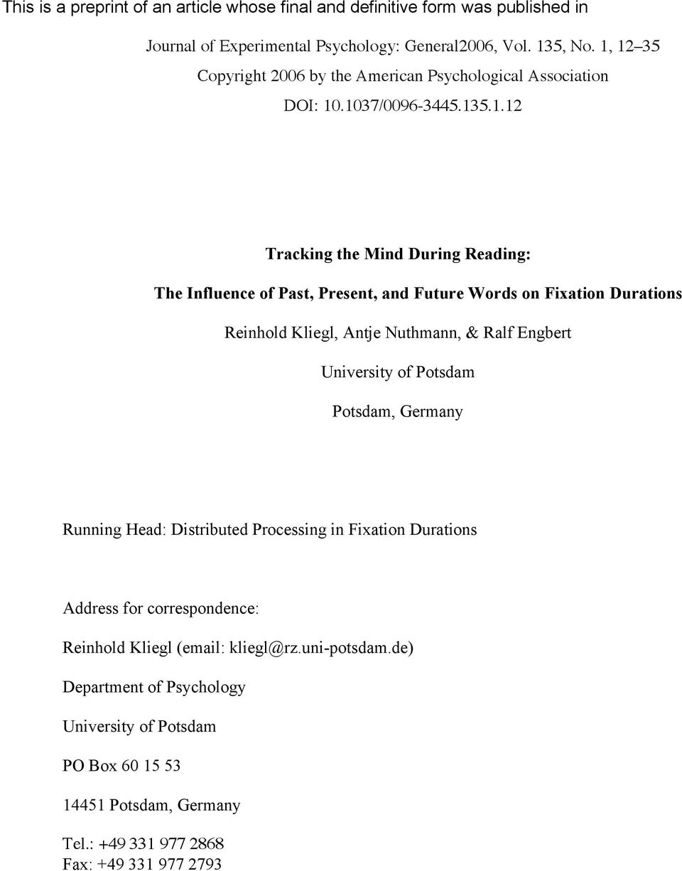 Words on Fixation Durations Reinhold Kliegl, Antje Nuthmann, & Ralf Engbert University of Potsdam Potsdam, Germany Running Head: Distributed Processing in Fixation Durations