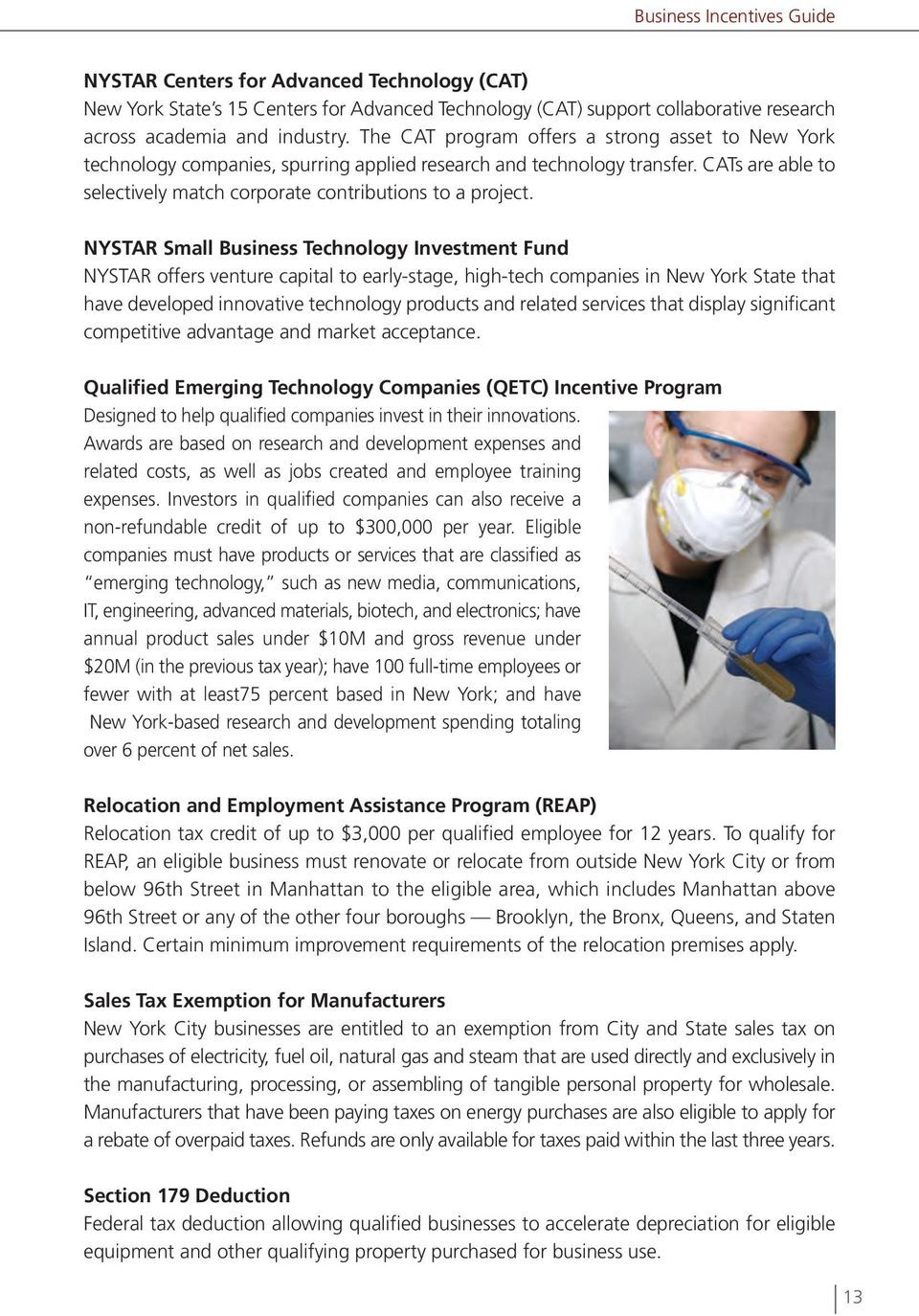 NYSTAR Small Business Technology Investment Fund NYSTAR offers venture capital to early-stage, high-tech companies in New York State that have developed innovative technology products and related