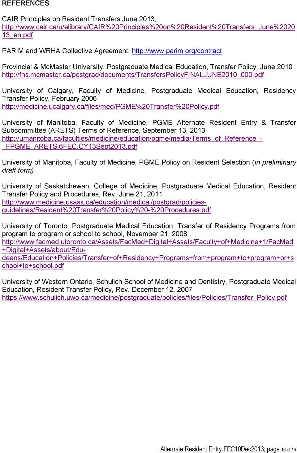 ca/postgrad/documents/transferspolicyfinaljune2010_000.pdf University of Calgary, Faculty of Medicine, Postgraduate Medical Education, Residency Transfer Policy, February 2006 http://medicine.