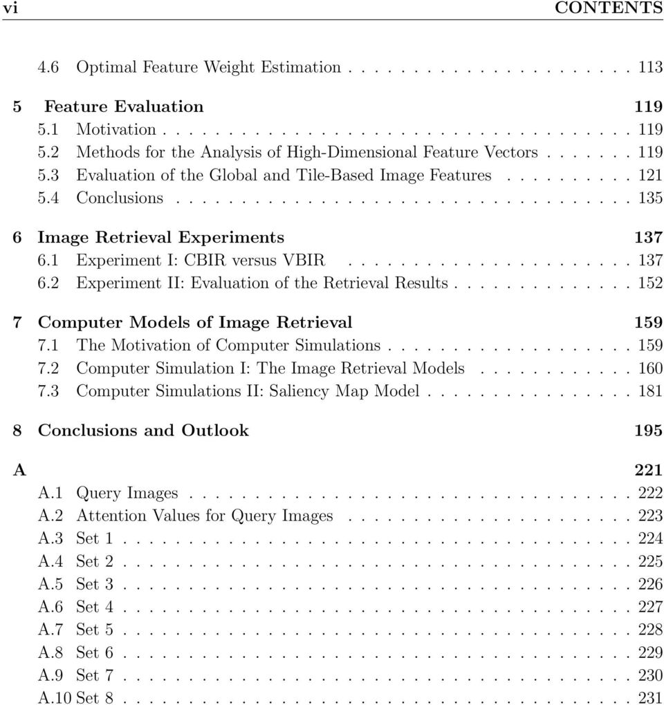 1 Experiment I: CBIR versus VBIR...................... 137 6.2 Experiment II: Evaluation of the Retrieval Results.............. 152 7 Computer Models of Image Retrieval 159 7.