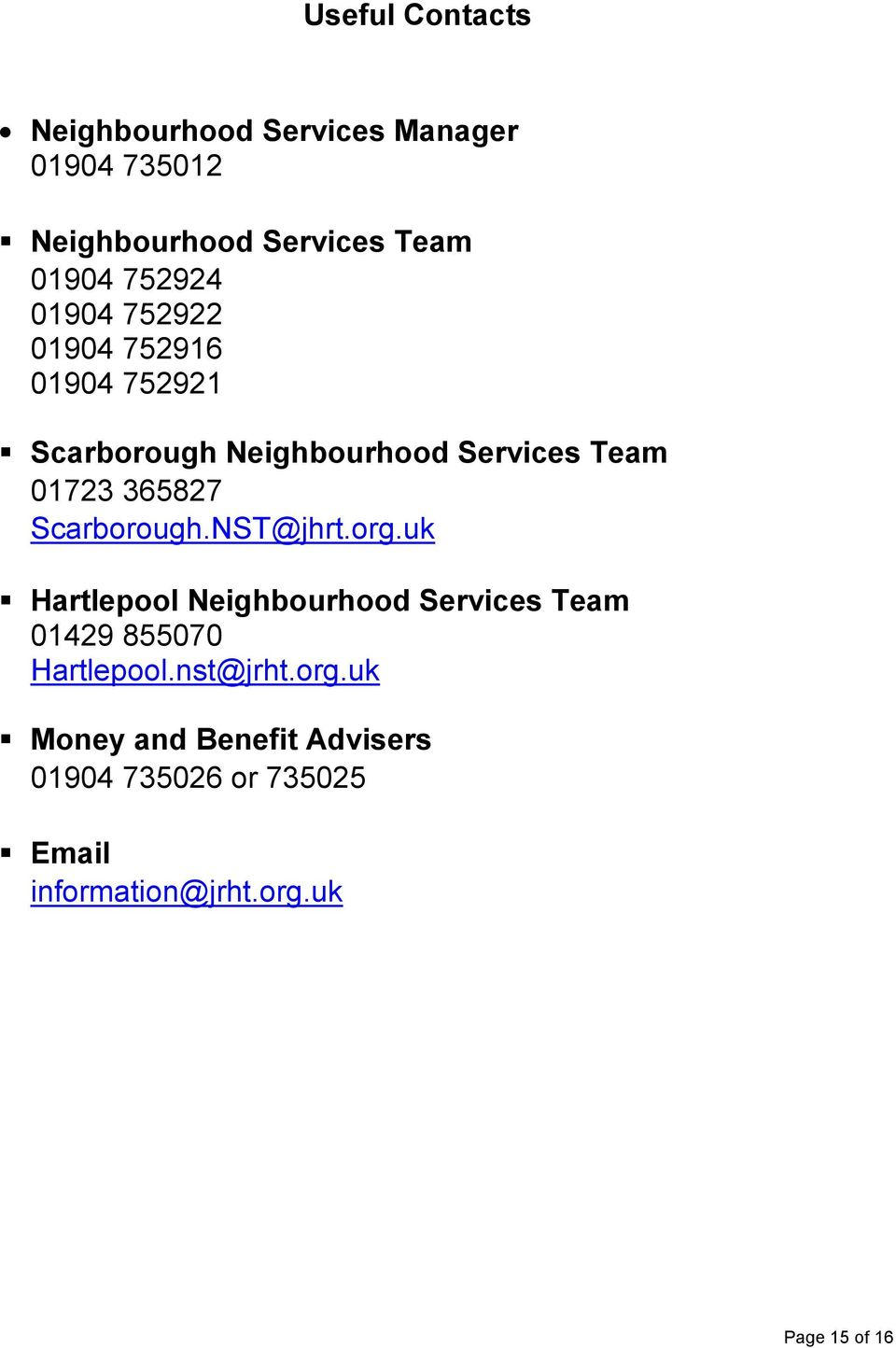 Scarborough.NST@jhrt.org.uk Hartlepool Neighbourhood Services Team 01429 855070 Hartlepool.