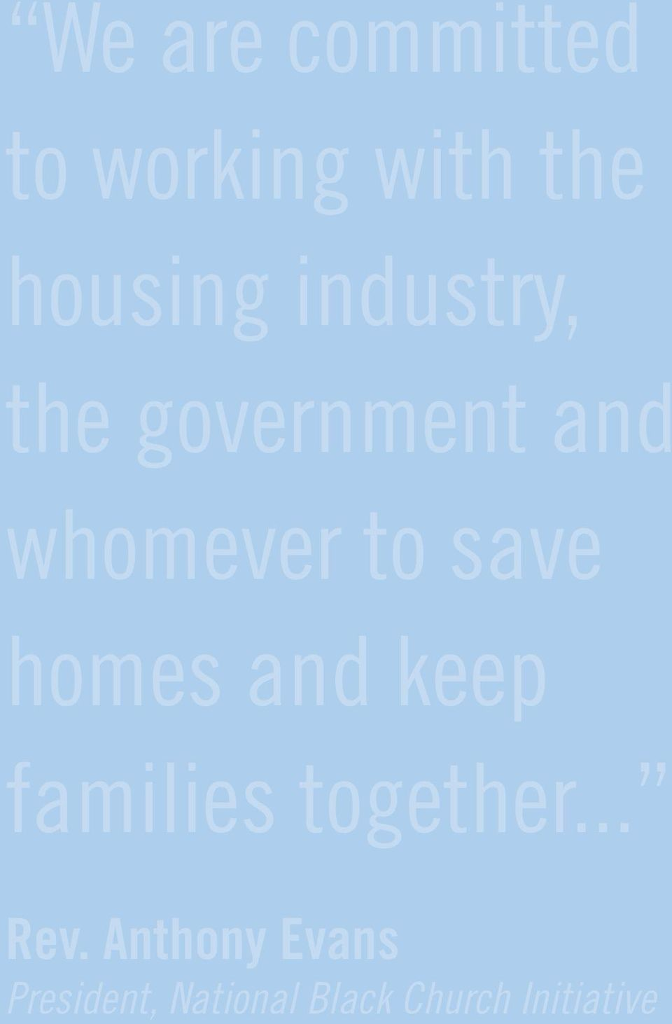 born; whomever to save we re there. homes and keep When affordable housing families together.