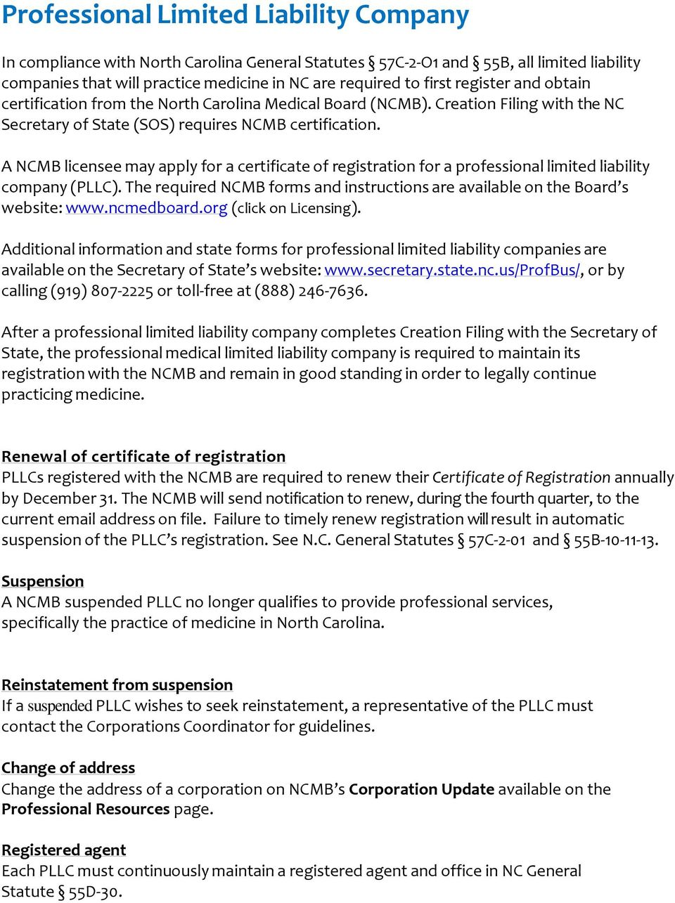 A NCMB licensee may apply for a certificate of registration for a professional limited liability company (PLLC). The required NCMB forms and instructions are available on the Board s website: www.