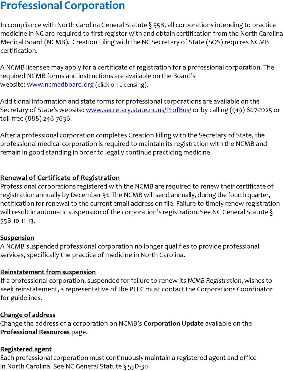 A NCMB licensee may apply for a certificate of registration for a professional corporation. The required NCMB forms and instructions are available on the Board s website: www.ncmedboard.