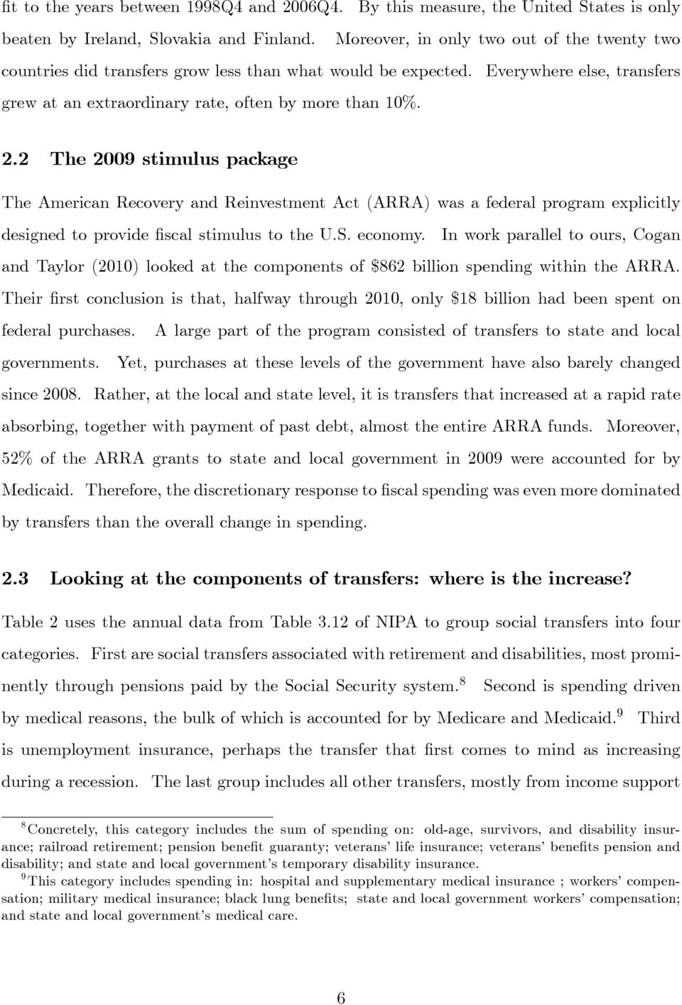 2 The 2009 stimulus package The American Recovery and Reinvestment Act (ARRA) was a federal program explicitly designed to provide fiscal stimulus to the U.S. economy.
