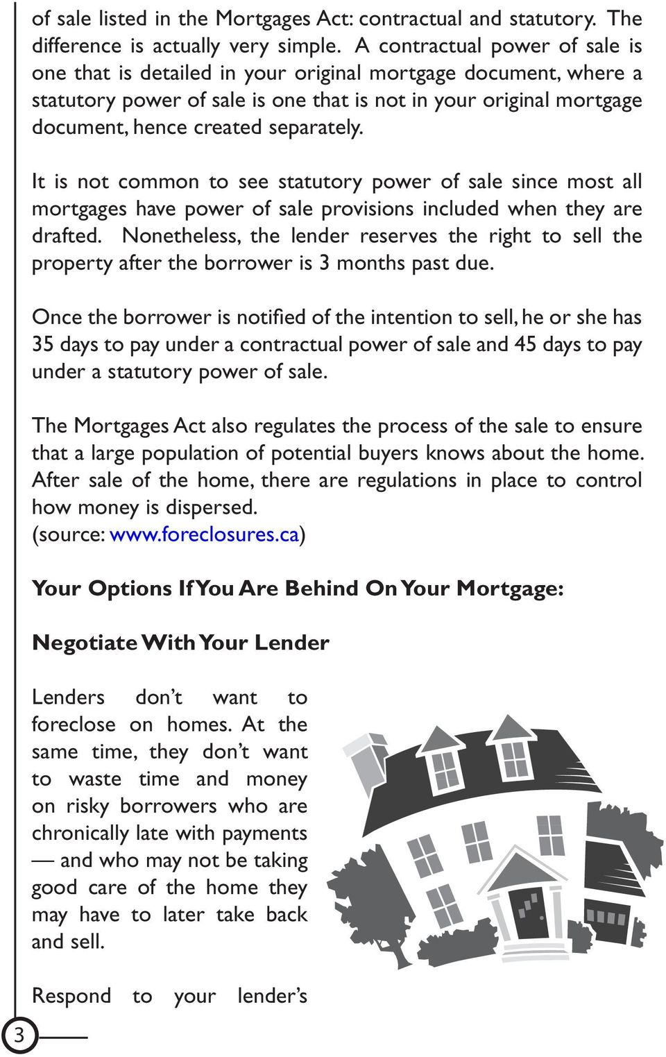 It is not common to see statutory power of sale since most all mortgages have power of sale provisions included when they are drafted.