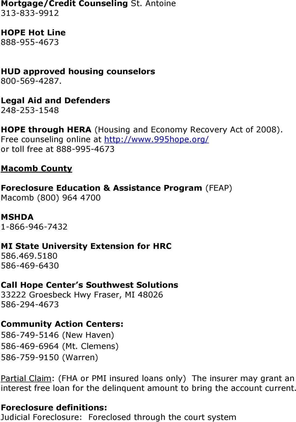 org/ or toll free at 888-995-4673 Macomb County Foreclosure Education & Assistance Program (FEAP) Macomb (800) 964 4700 MSHDA 1-866-946-7432 MI State University Extension for HRC 586.469.