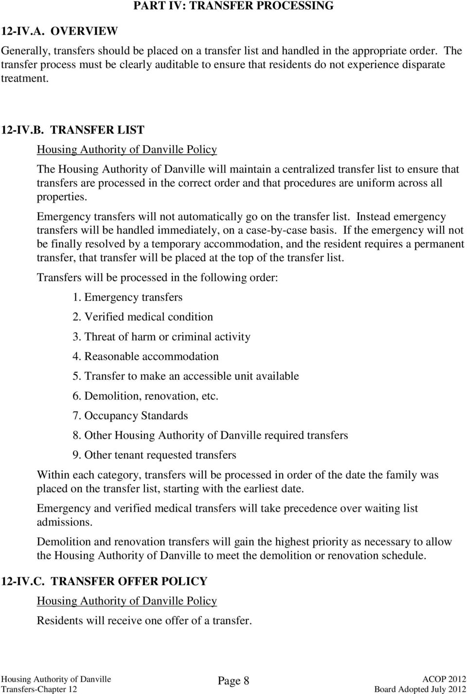 TRANSFER LIST The Housing Authority of Danville will maintain a centralized transfer list to ensure that transfers are processed in the correct order and that procedures are uniform across all
