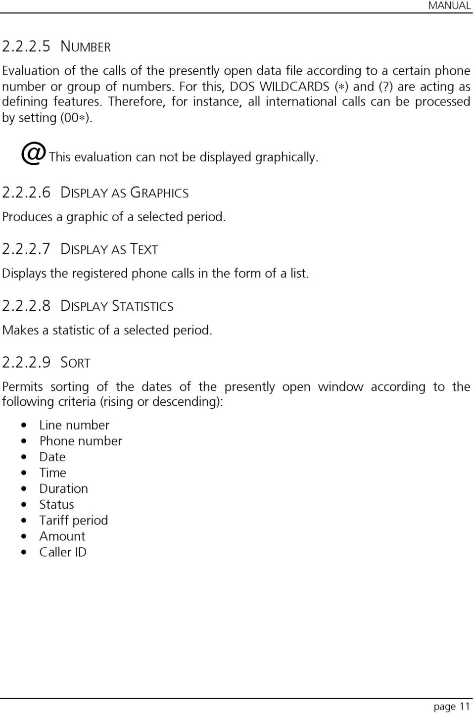 2.2.6 DISPLAY AS GRAPHICS Produces a graphic of a selected period. 2.2.2.7 DISPLAY AS TEXT Displays the registered phone calls in the form of a list. 2.2.2.8 DISPLAY STATISTICS Makes a statistic of a selected period.