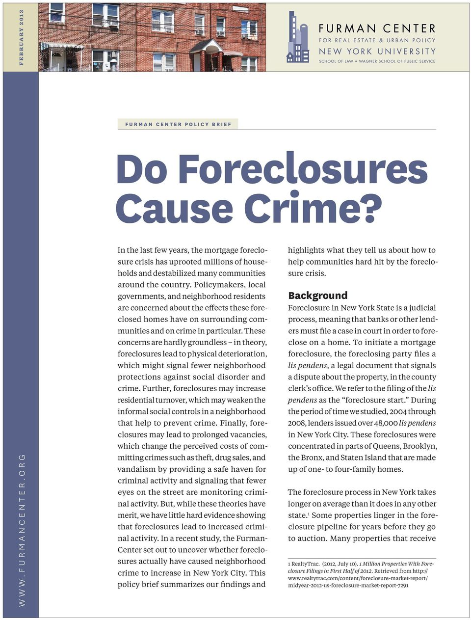 Policymakers, local governments, and neighborhood residents are concerned about the effects these foreclosed homes have on surrounding communities and on crime in particular.