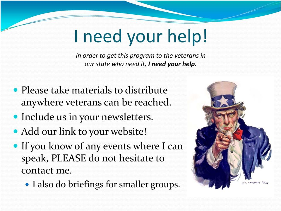 Please take materials to distribute anywhere veterans can be reached.