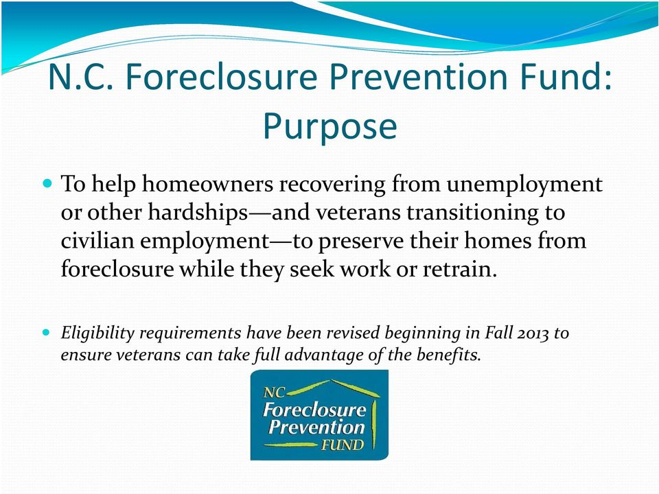 homes from foreclosure while they seek work or retrain.