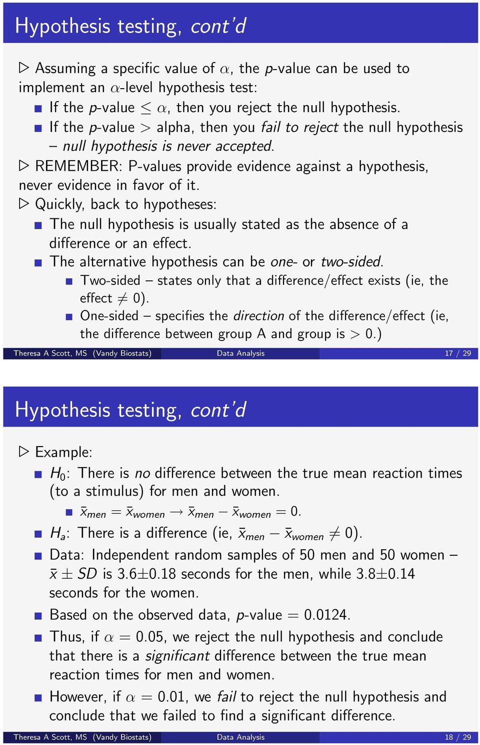 Quickly, back to hypotheses: The null hypothesis is usually stated as the absence of a difference or an effect. The alternative hypothesis can be one- or two-sided.