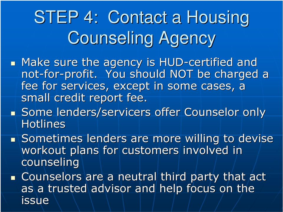 Some lenders/servicers offer Counselor only Hotlines Sometimes lenders are more willing to devise workout