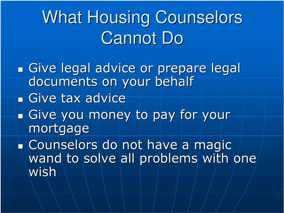 Give you money to pay for your mortgage Counselors do