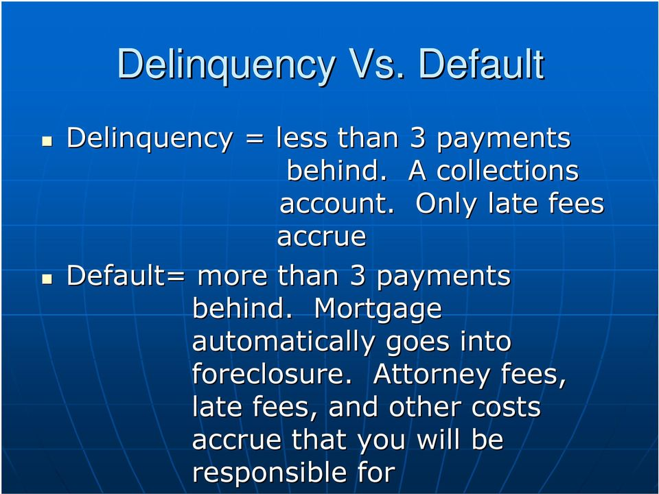 Only late fees accrue Default= more than 3 payments behind.