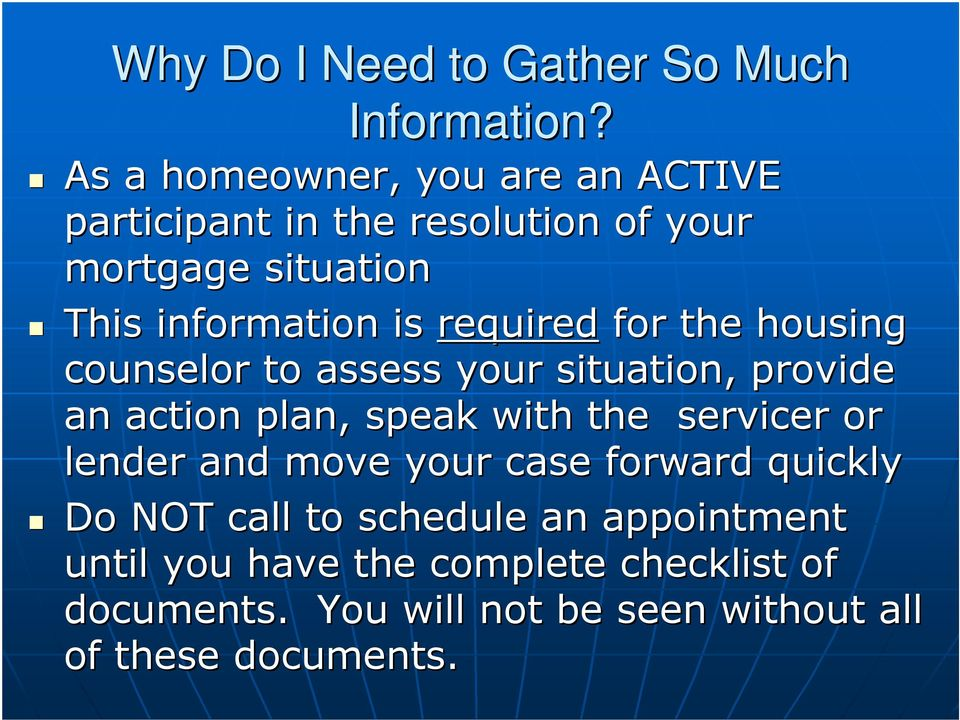 required for the housing counselor to assess your situation, provide an action plan, speak with the servicer or