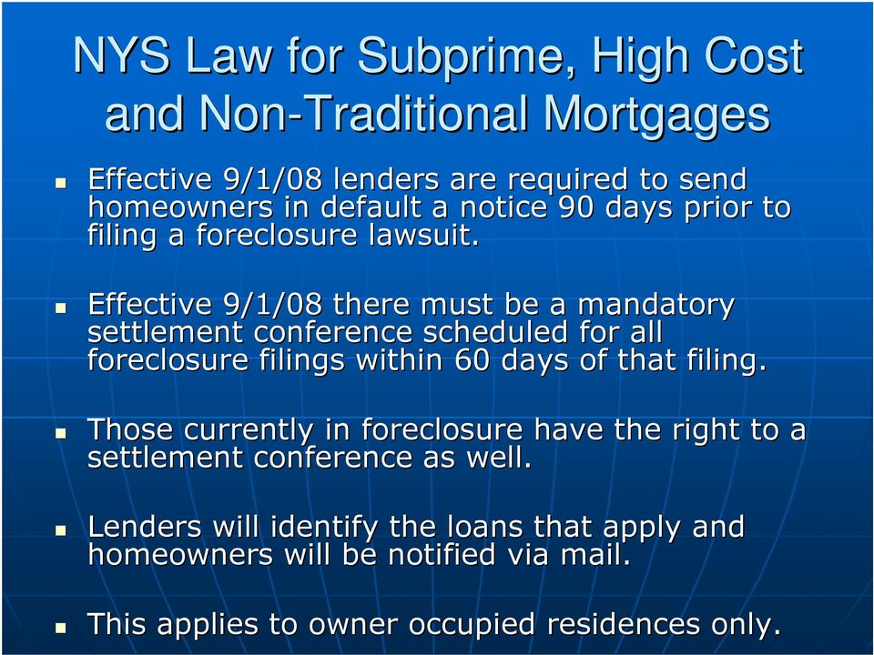 Effective 9/1/08 there must be a mandatory settlement conference scheduled for all foreclosure filings within 60 days of that filing.