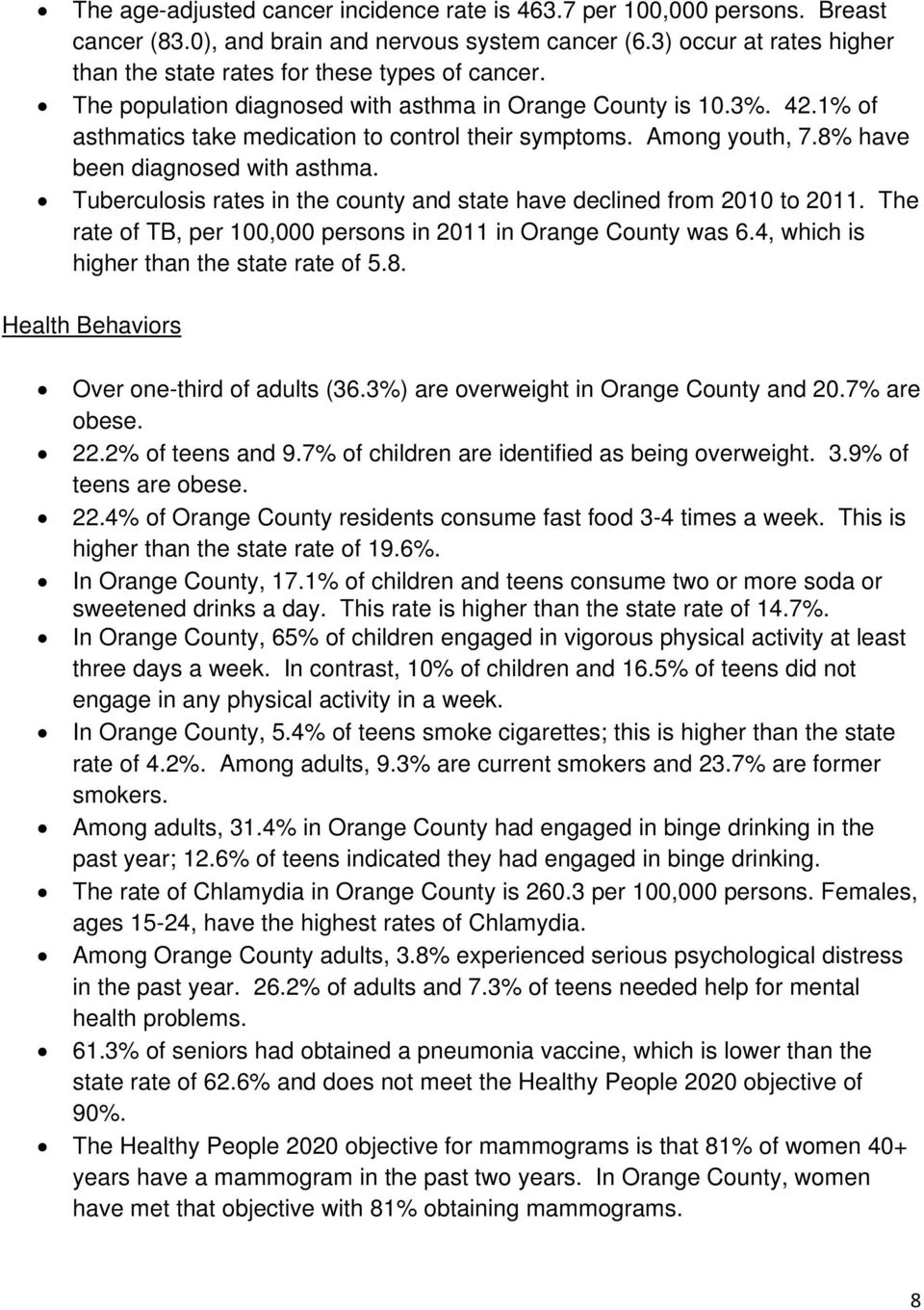 Among youth, 7.8% have been diagnosed with asthma. Tuberculosis rates in the county and state have declined from 2010 to 2011. The rate of TB, per 100,000 persons in 2011 in Orange County was 6.