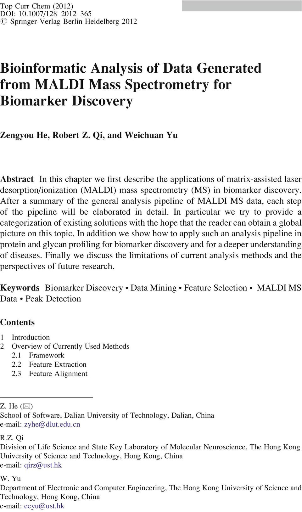 Qi, and Weichuan Yu Abstract In this chapter we first describe the applications of matrix-assisted laser desorption/ionization (MALDI) mass spectrometry (MS) in biomarker discovery.