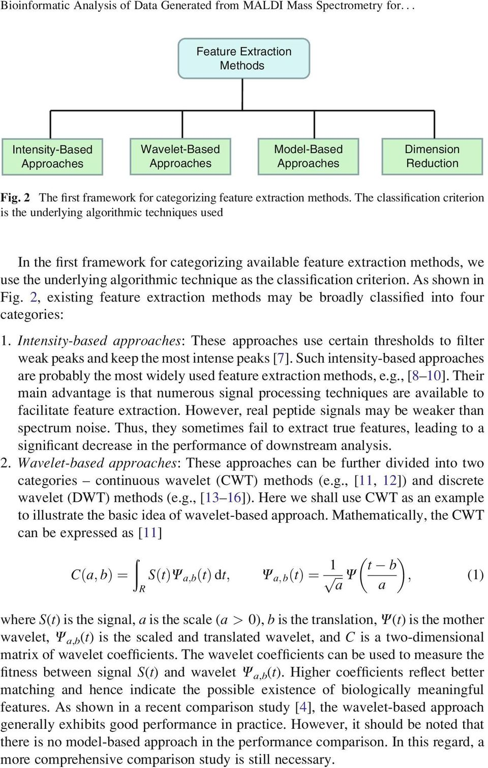 The classification criterion is the underlying algorithmic techniques used In the first framework for categorizing available feature extraction methods, we use the underlying algorithmic technique as