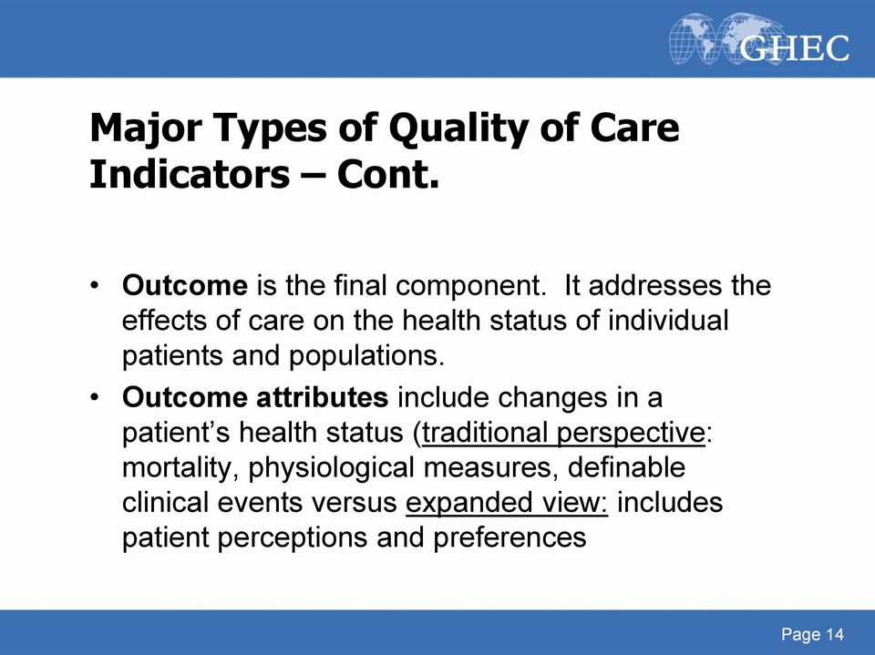 Outcome attributes include changes in a patient s health status (traditional perspective:
