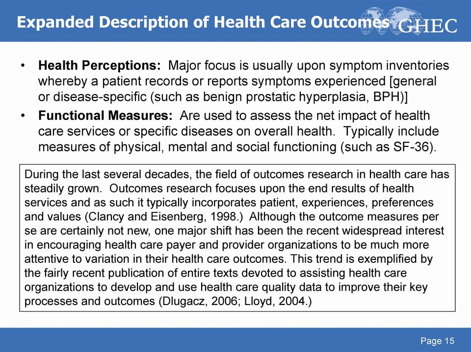Typically include measures of physical, mental and social functioning (such as SF-36). During the last several decades, the field of outcomes research in health care has steadily grown.